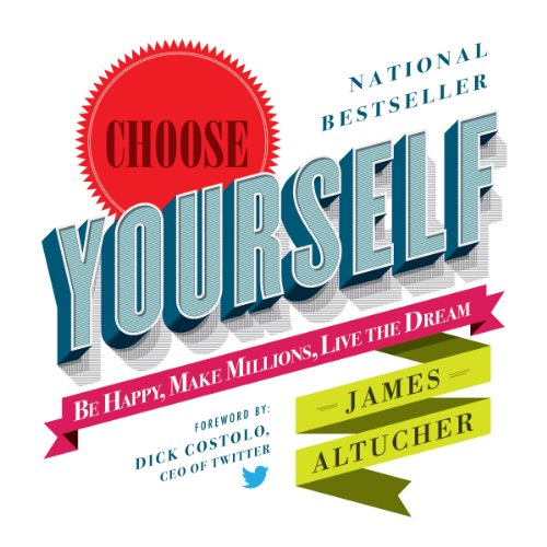 Choose Yourself!: Be Happy, Make Millions, Live the Dream cover