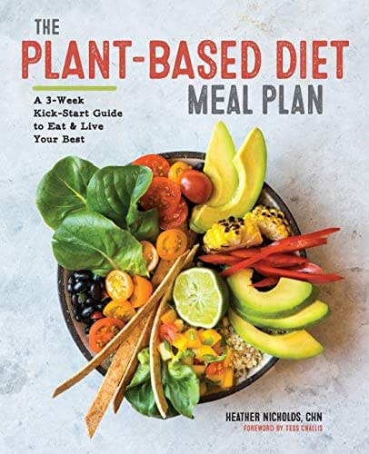 The Plant-Based Diet Meal Plan: A 3-Week Kickstart Guide to Eat & Live Your Best