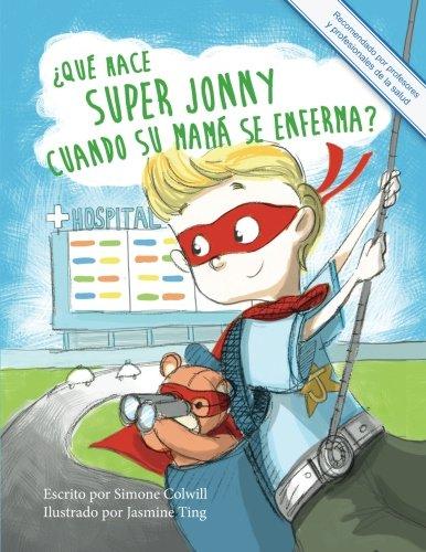 ¿Que hace Super Jonny cuando su mama se enferma?: Un cuento para dar animo (Spanish Edition) [Simone Colwill] (Tapa Blanda)
