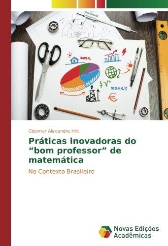 """Read Online Práticas inovadoras do """"bom professor"""" de matemática: No Contexto Brasileiro (Portuguese Edition) pdf"""