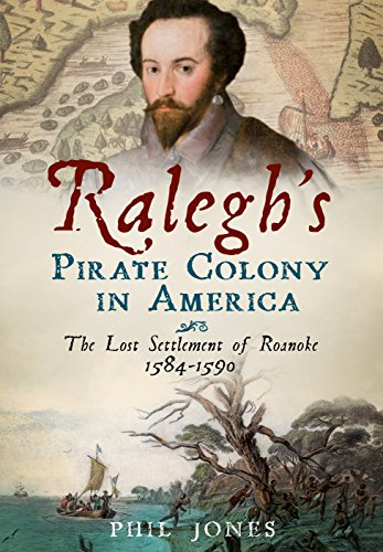 Raleghs Pirate Colony In America  The Lost Settlement Of Roanoke 1584 1590  America Through Time