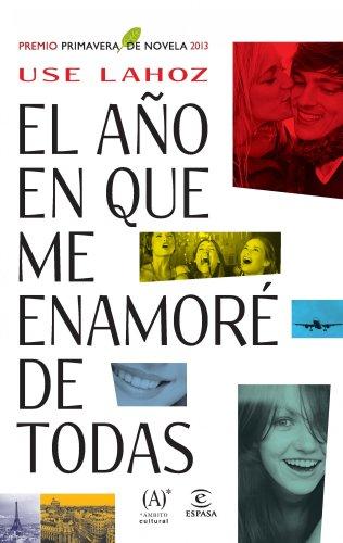 el-ano-en-que-me-enamore-de-todas-premio-primavera-de-novela-2013-spanish-edition