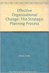 Effective Organizational Change: The Strategic Planning