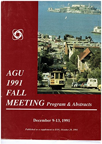 EOS, Transactions, American Geophysical Union  AGU San Francisco Fall Meeting December 9-13, 1991 Program & Abstractss: Volume 72, Number 44; October 29, 1991