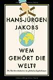 Wem gehört die Welt?: Die Machtverhältnisse im globalen Kapitalismus