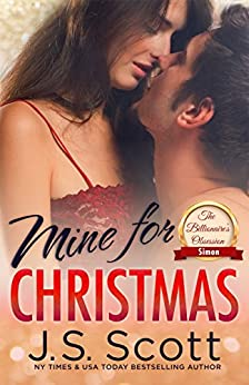 Mine For Christmas: The Billionaire's Obsession - The Billionaire's Obsession: A Simon And Kara Novella (The Billionaire's Obsession series) by [Scott, J. S.]