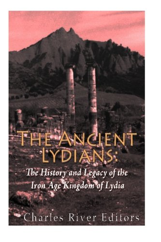 The Ancient Lydians: The History and Legacy of the Iron Age Kingdom of Lydia