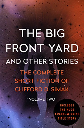 The Big Front Yard: And Other Stories (The Complete Short Fiction of Clifford D. Simak Book 2)