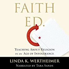 Faith Ed: Teaching About Religion in an Age of Intolerance Audiobook by Linda K. Wertheimer Narrated by Tara Sands