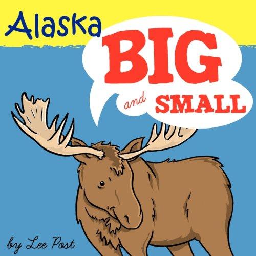 Alaska! Big & Small: A Big Book of Alaskan Animals from Itsy-Bitsy to Gigantic