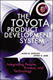 The Toyota Product Development System: Integrating People, Process And Technology by James M. Morgan (2006-03-25)
