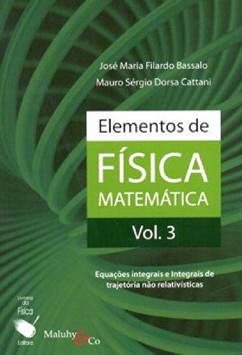 Elementos de Física Matemática. Equações Integrais e Integrais de Trajetória não Relativísticas - Volume 3