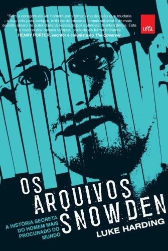 Os Arquivos Snowden. A História Secreta Do Homem Mais Procurado Do Mundo