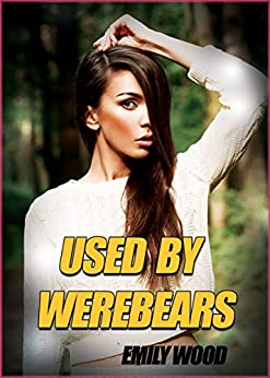 Used By Werebears (A Werebear Erotic Story) by [Wood, Emily]