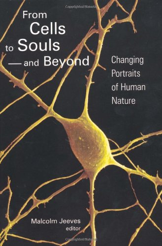 From Cells To Souls-And Beyond: Changing Portraits Of Human Nature