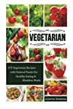 Vegetarian: 375 Vegetarian Recipes with Natural Foods For Healthy Eating & Meatless Meals