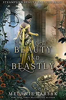 Beauty and Beastly: Steampunk Beauty and the Beast (Steampunk Fairy Tales) by [Karsak, Melanie]