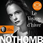 Le Voyage d'hiver | Livre audio Auteur(s) : Amélie Nothomb Narrateur(s) : Thibault de Montalembert