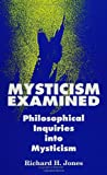 Mysticism Examined : Philosophical Inquiries into Mysticism, Jones, Richard H., 0791414361