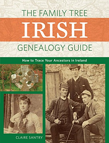 The Family Tree Irish Genealogy Guide: How to Trace Your Ancestors in Ireland