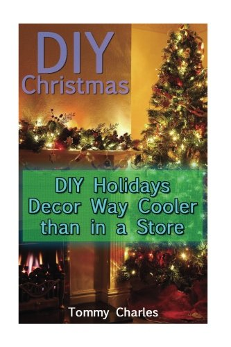 DIY Christmas: DIY Holidays Decor Way Cooler than in a Store: (DIY Decorations, Homemade Decor)