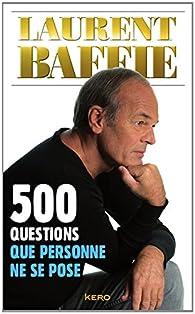 500 questions que personne ne se pose par Laurent Baffie