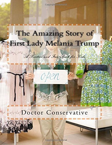 The Amazing Story of First Lady Melania Trump: A Positive and Fun Book for Kids