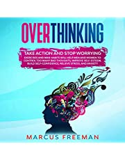 Overthinking: Take Action and Stop Worrying. Exercises and Mini Habits Will Help Men and Women to Control Too Many Bad Thoughts, Improve Self-Esteem, Build Self-Confidence, Relieve Stress and Anxiety.