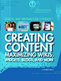 Creating Content: Maximizing Wikis, Widgets, Blogs, and More (Digital and Information Literacy)