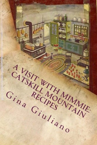 A Visit with Mimmie: Catskill Mountain Recipes