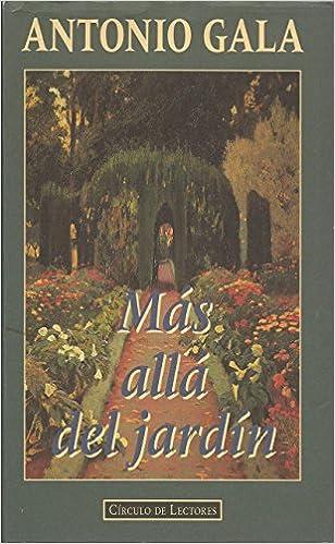 MAS ALLA DEL JARDIN CIRCULO DE LECTORES: Amazon.es: Gala, Antonio: Libros