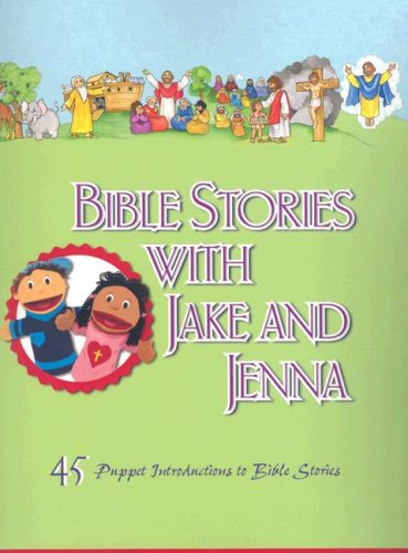 Bible Stories with Jake and Jenna: 45 Puppet Introductions to Bible Stories