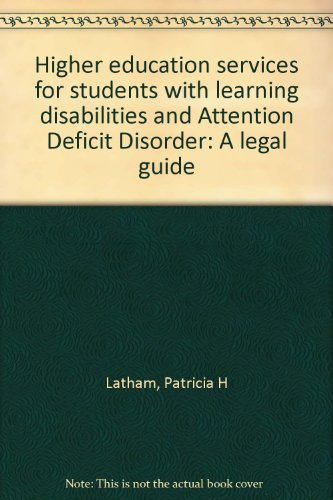 Higher education services for students with learning disabilities and Attention Deficit Disorder: A legal guide