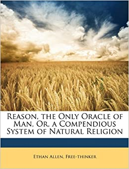 Book Reason, the Only Oracle of Man, Or, a Compendious System of Natural Religion