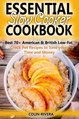 Essential Slow Cooker Cookbook Best 70+ American & British Low-Fat Crock Pot R by Mr Colin Rivera