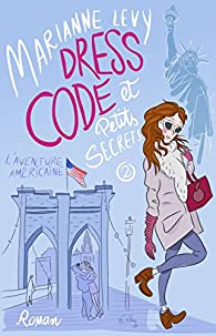 Dress code et petits secrets, tome 2 : L'aventure américaine par Marianne Levy