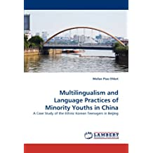 Multilingualism and Language Practices of Minority Youths in China: A Case Study of the Ethnic Korean Teenagers in Beijing