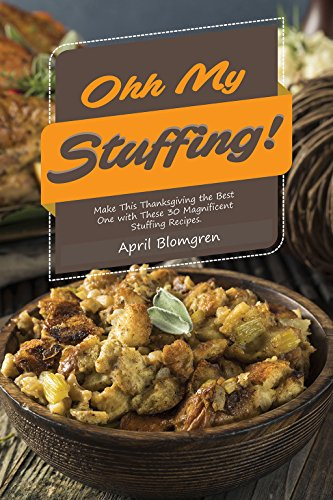Ohh My Stuffing!: Make This Thanksgiving the Best One with These 30 Magnificent Stuffing Recipes