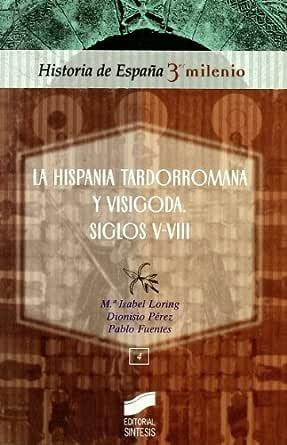 La Hispania tardorromana y visigoda. Siglos v-viii (Historia de ...