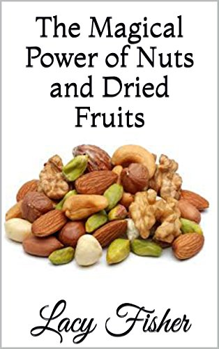The Magical Power of Nuts and Dried Fruits by Lacy Fisher