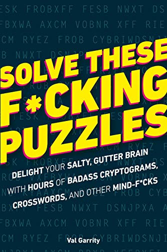 Pdf Entertainment Solve These F*cking Puzzles: Delight Your Salty Gutter Brain With Hours of Badass Cryptograms, Crosswords, an