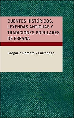 Cuentos Historicos; Leyendas Antiguas y Tradiciones Populares de Espana: Amazon.es: Gregorio Romero y Larrañaga: Libros
