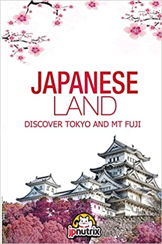 ''BEST'' Japanese Land: Tokyo And Mt Fuji: Discover The Japan History And The Main Cities Tokyo,Kyoto And Osaka (Japan Guides) (Volume 1). cuando tackle asiste project great perfect support