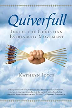 Quiverfull: Inside the Christian Patriarchy Movement by [Joyce, Kathryn]