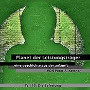 Die Befreiung (Planet der Leistungsträger 13 ) | Peter A. Kettner