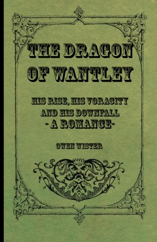 Download The Dragon of Wantley - His Rise, His Voracity and His Downfall - A Romance pdf epub