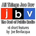 All Things Joe Bev: The Best of Public Radio | Joe Bevilacqua