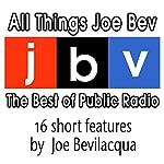 All Things Joe Bev: The Best of Public Radio | Joe Bevilacqua