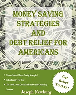 Money Saving Strategies and Debt Relief For Americans by [Newburg, Joseph]