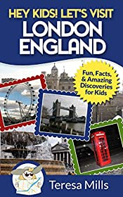 Hey Kids! Let's Visit London England: Fun Facts and Amazing Discoveries for Kids (Hey Kids! Let's Visit Travel Books #4)